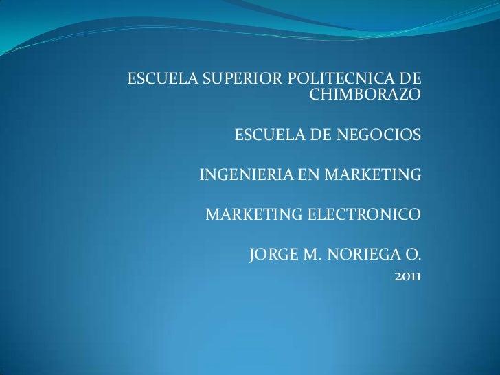ESCUELA SUPERIOR POLITECNICA DE CHIMBORAZO<br /><br />ESCUELA DE NEGOCIOS<br /><br />INGENIERIA EN MARKETING<br /><br /...