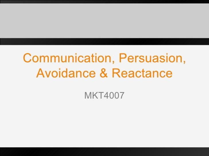 Communication, Persuasion, Avoidance & Reactance MKT4007