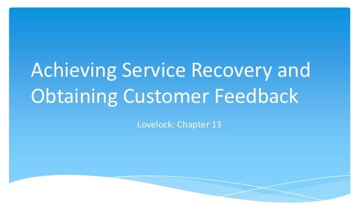 Achieving Service Recovery andObtaining Customer Feedback           Lovelock: Chapter 13