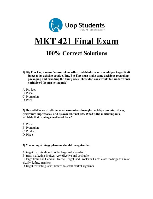 MKT 421 Final Exam 100% Correct Solutions 1) Big Fizz Co., a manufacturer of cola-flavored drinks, wants to add packaged f...