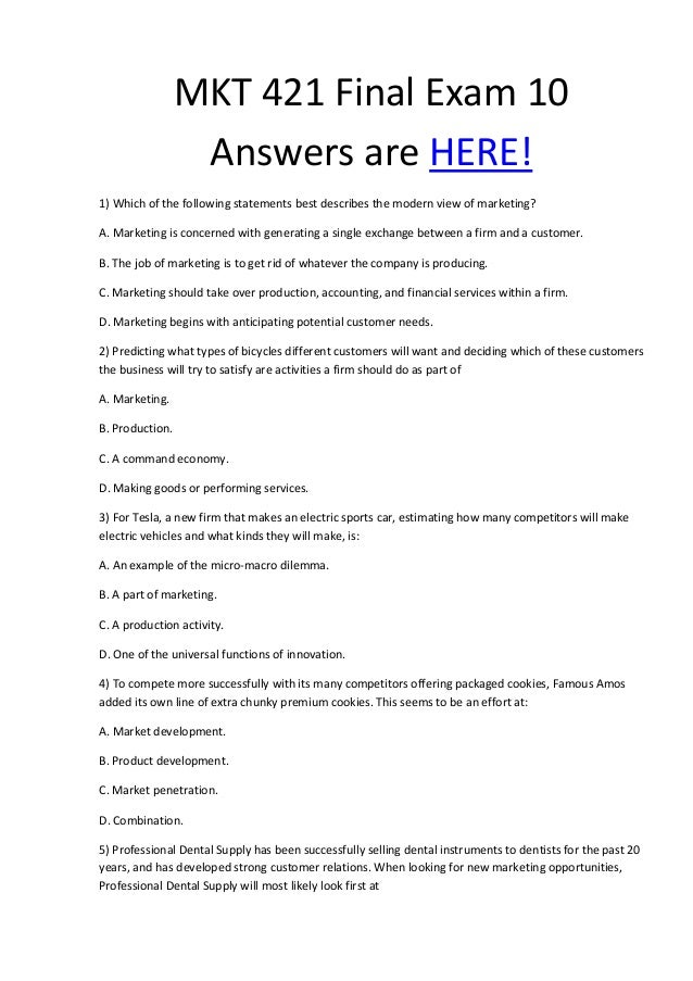 MKT 421 Final Exam 10 Answers are HERE! 1) Which of the following statements best describes the modern view of marketing? ...