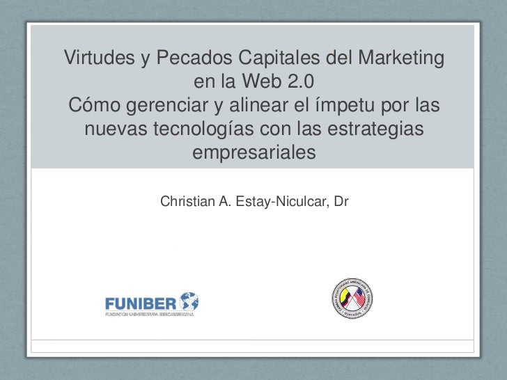Virtudes y Pecados Capitales del Marketing              en la Web 2.0Cómo gerenciar y alinear el ímpetu por las   nuevas t...
