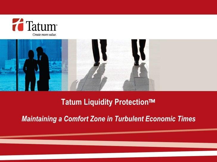 Tatum Liquidity Protection  Maintaining a Comfort Zone in Turbulent Economic Times