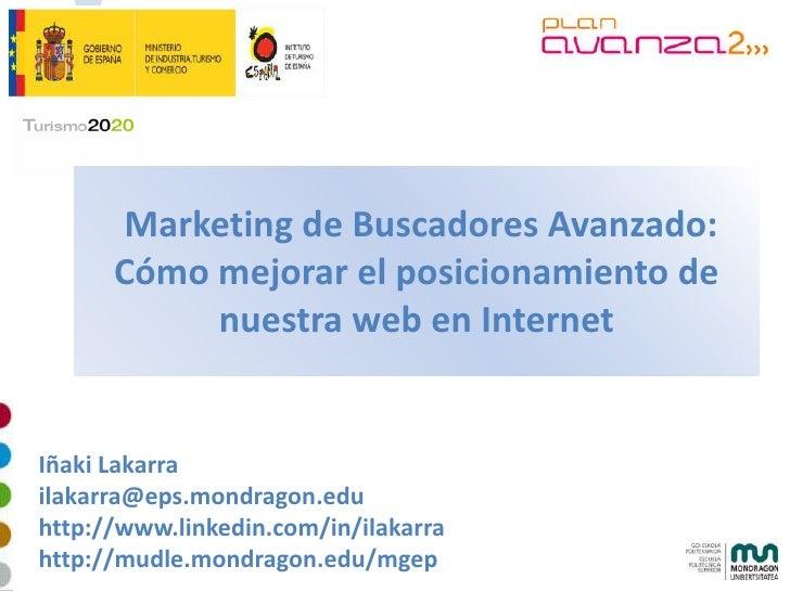 Marketing de Buscadores Avanzado:       Cómo mejorar el posicionamiento de            nuestra web en Internet   Iñaki Laka...