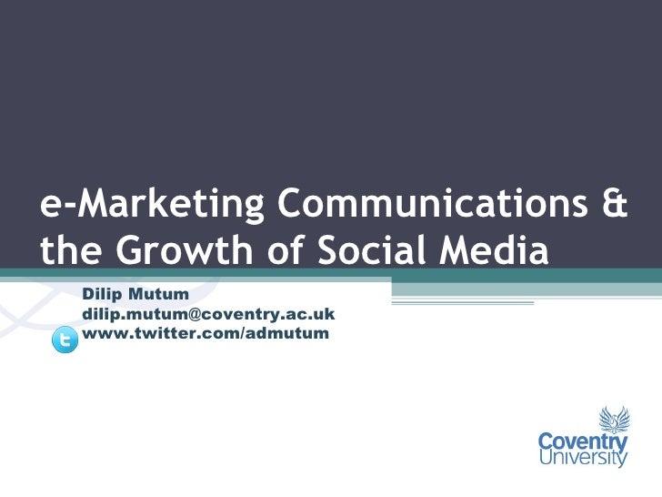 e-Marketing Communications & the Growth of Social Media Dilip Mutum [email_address] www.twitter.com/admutum