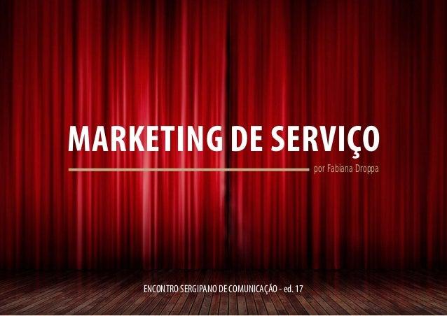 MARKETING DE SERVIÇO ENCONTRO SERGIPANO DE COMUNICAÇÃO - ed. 17 por Fabiana Droppa