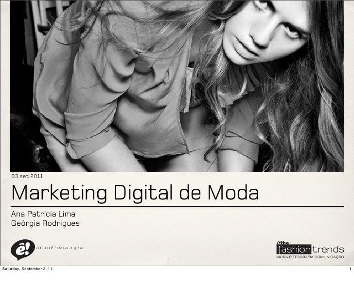03.set.2011    Marketing Digital de Moda    Ana Patrícia Lima    Geórgia Rodrigues                a n a u ê ! aldeia   dig...