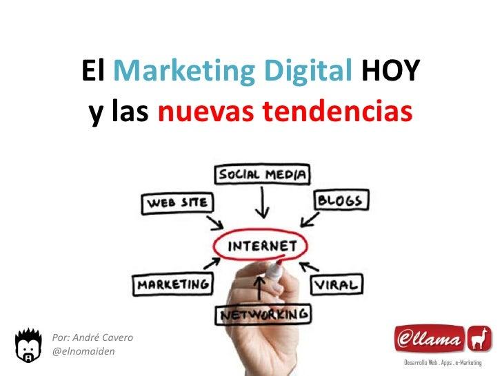 El Marketing Digital HOY      y las nuevas tendenciasPor: André Cavero@elnomaiden
