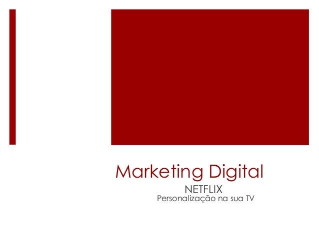 Marketing Digital  NETFLIX  Personalização na sua TV