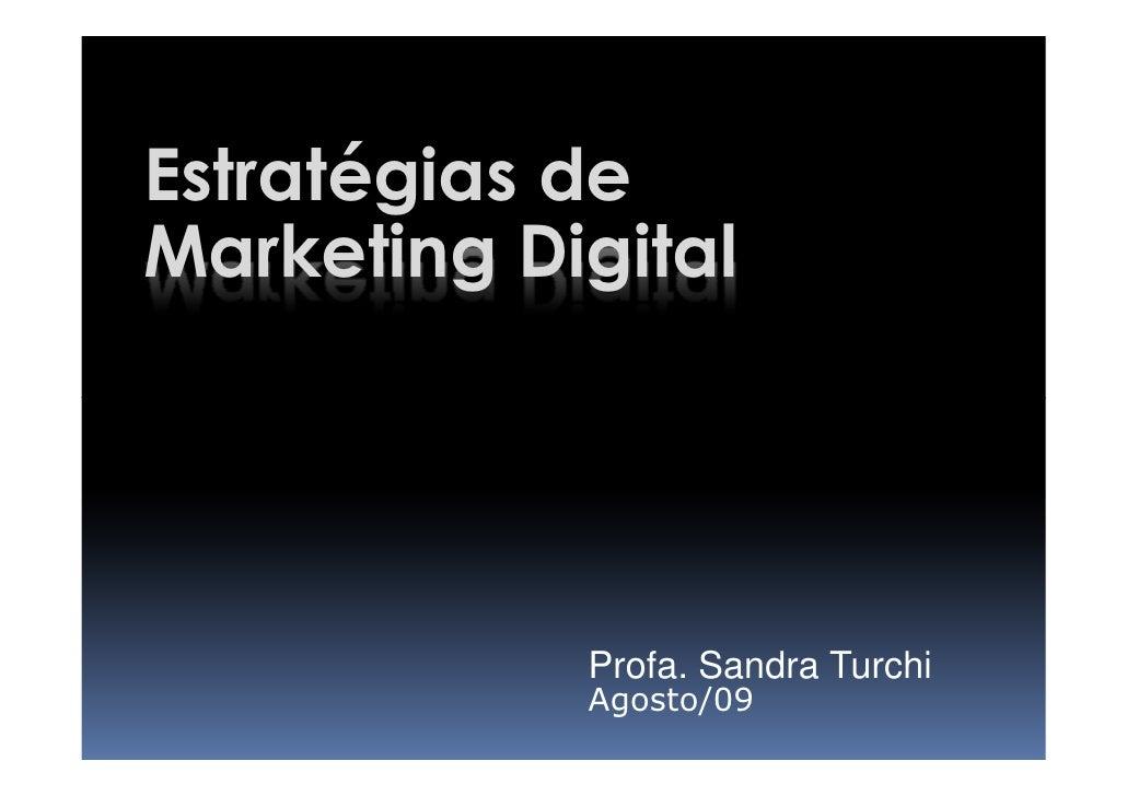 Estratégias de Marketing Digital                 Profa. Sandra Turchi             Agosto/09