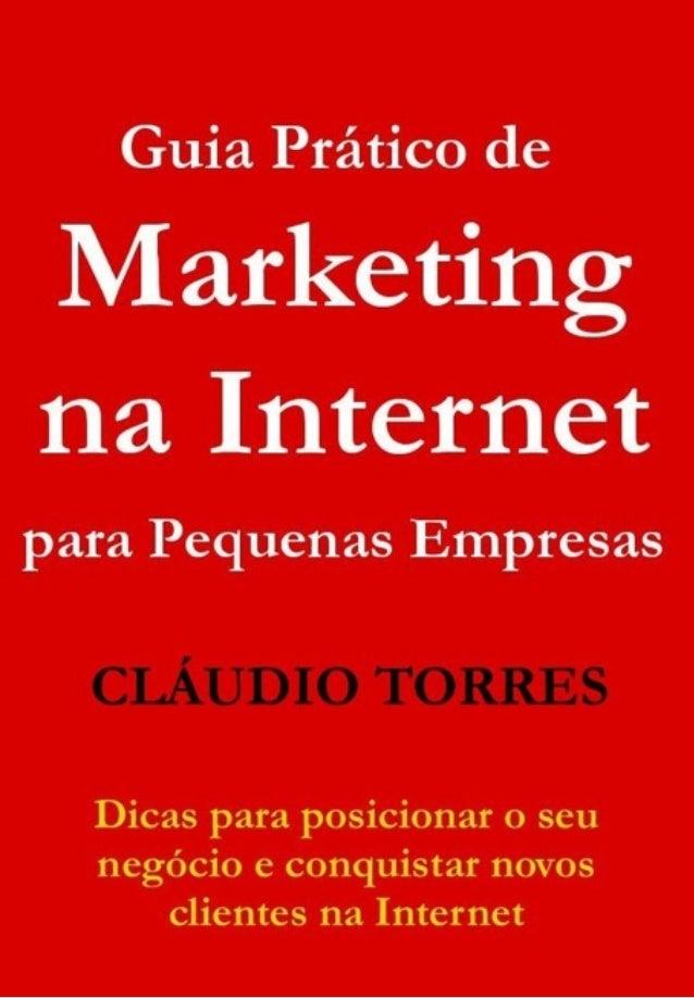 ! Guia Prático de Marketing na Internet para Pequenas EmpresasCláudio Torres www.claudiotorres.com.br Pagina 1