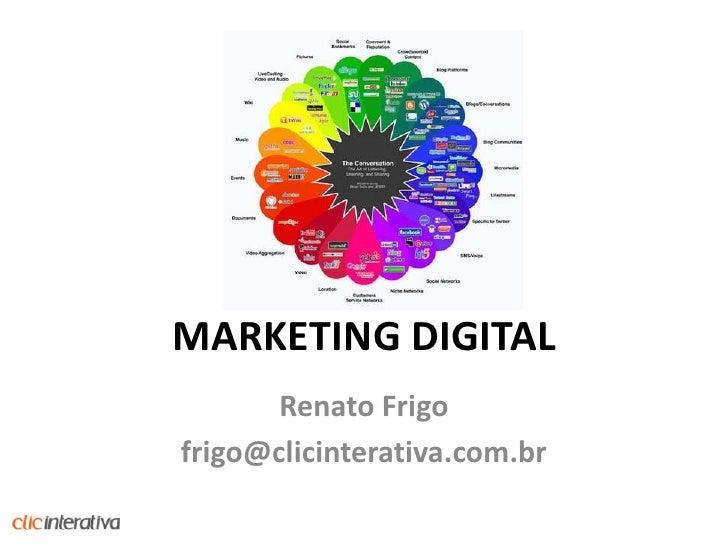 MARKETING DIGITAL<br />RenatoFrigo<br />frigo@clicinterativa.com.br<br />