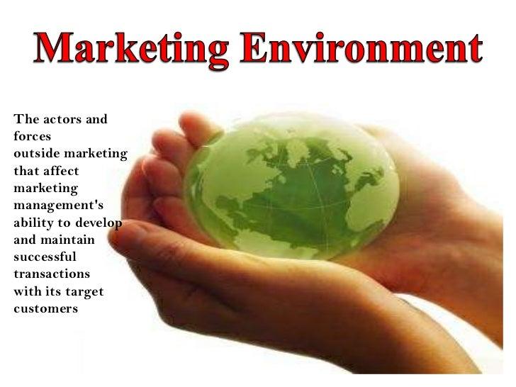 The actors andforcesoutside marketingthat affectmarketingmanagementsability to developand maintainsuccessfultransactionswi...