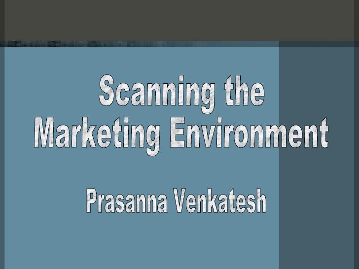 Scanning the Marketing Environment Prasanna Venkatesh