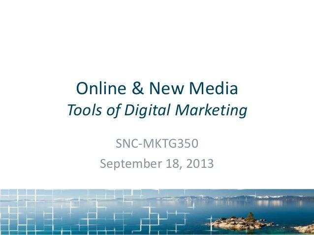 Online & New Media Tools of Digital Marketing SNC-MKTG350 September 18, 2013