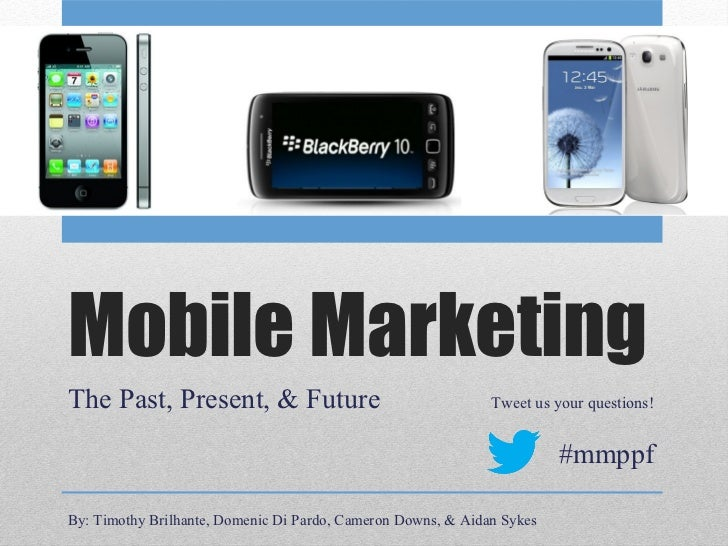 Mobile MarketingThe Past, Present, & Future                                   Tweet us your questions!                    ...