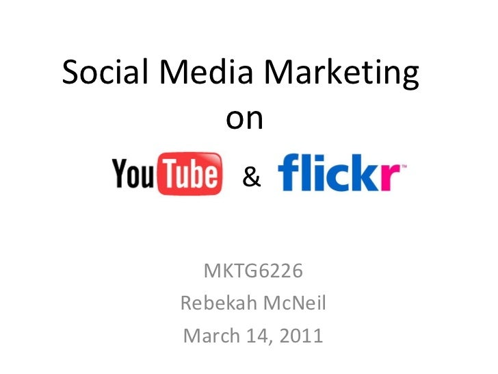 Social Media Marketing  on MKTG6226 Rebekah McNeil March 14, 2011 &