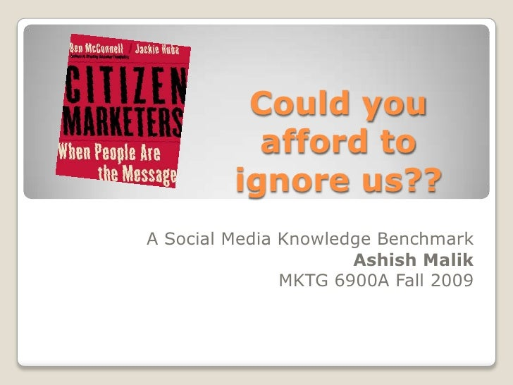 Could you afford to ignore us??<br />A Social Media Knowledge Benchmark<br />AshishMalik<br />MKTG 6900A Fall 2009<br />