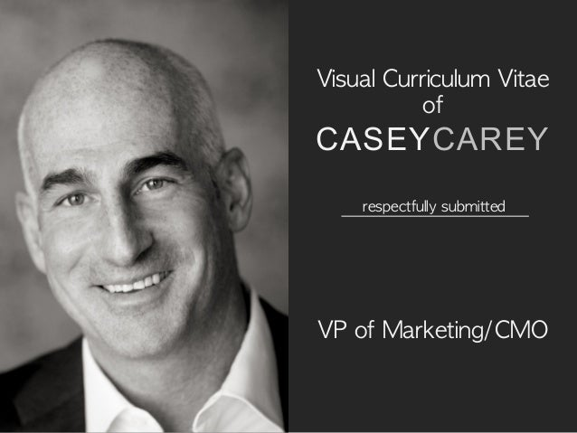 Visual Curriculum Vitae  of  CASEYCAREY VP of Marketing/CMO respectfully submitted