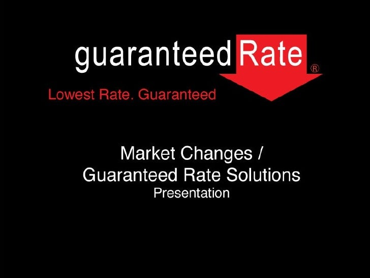 Mktg Market Changes Guaranteed Rate Solutions040609