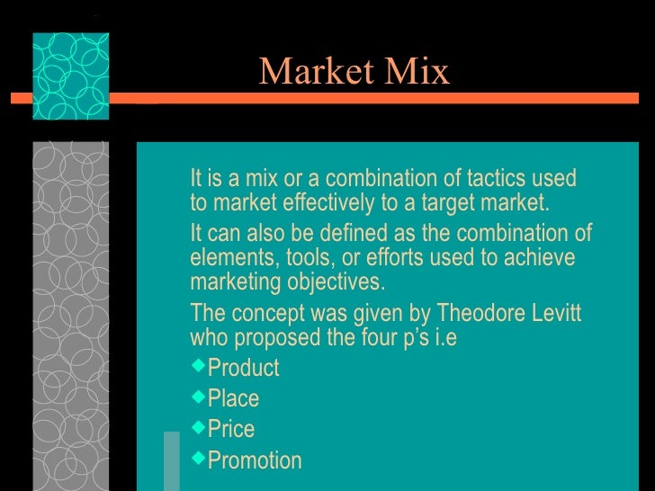 Market MixIt is a mix or a combination of tactics usedto market effectively to a target market.It can also be defined as t...