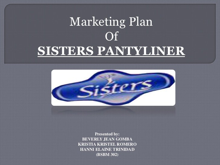 Marketing Plan <br />Of<br />SISTERS PANTYLINER<br />Presented by:<br />BEVERLY JEAN GOMBA<br />KRISTIA KRISTEL ROMERO<br ...