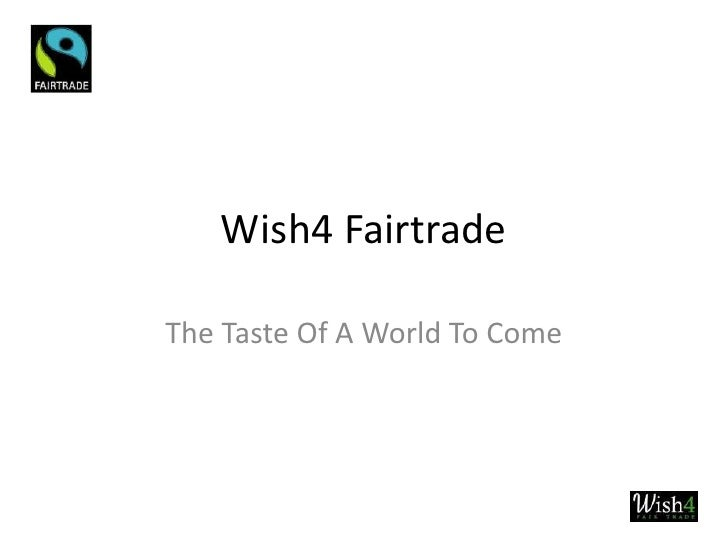 Wish4 Fairtrade  The Taste Of A World To Come