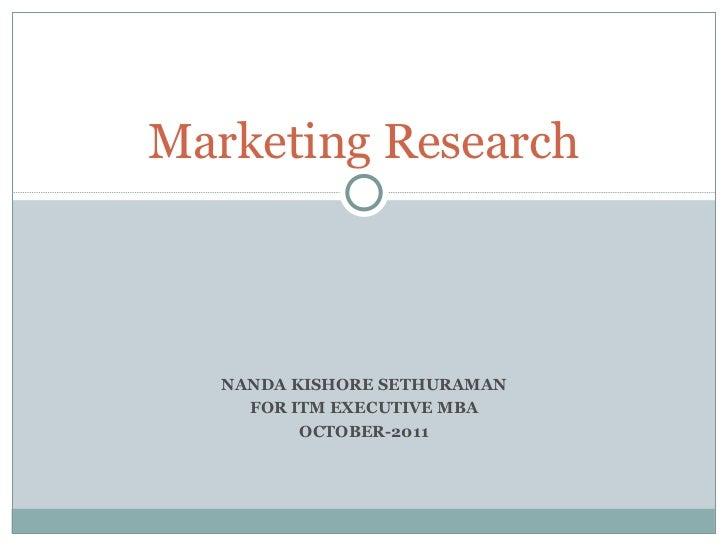 NANDA KISHORE SETHURAMAN FOR ITM EXECUTIVE MBA OCTOBER-2011 Marketing Research