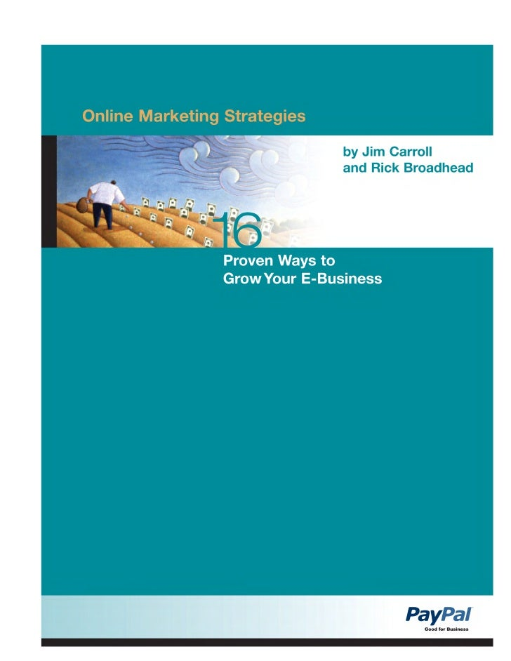 Online Marketing Strategies: 16 Proven Ways to Grow Your E-Business  by Jim Carroll and Rick Broadhead     This guide is a...