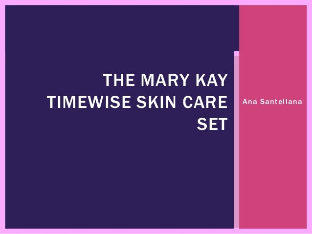 THE MARY KAYTIMEWISE SKIN CARE   Ana Santellana               SET
