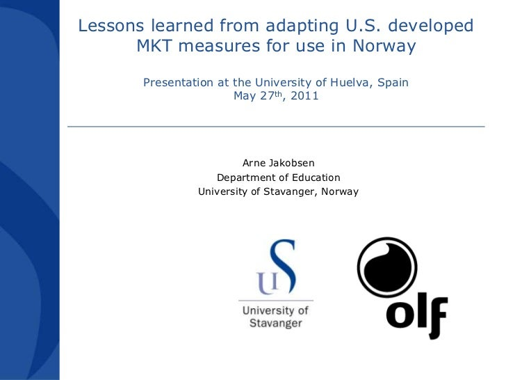 Lessons learned from adapting U.S. developed MKT measures for use in NorwayPresentation at the University of Huelva, Spain...