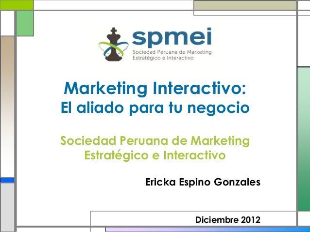 Marketing Interactivo:El aliado para tu negocioSociedad Peruana de Marketing    Estratégico e Interactivo             Eric...