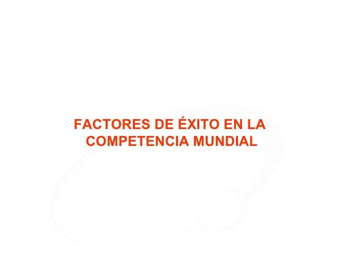 Juan Manuel  Rios Pérez FACTORES DE ÉXITO EN LA  COMPETENCIA MUNDIAL