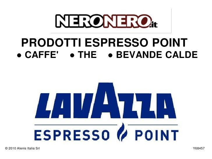 PRODOTTI ESPRESSO POINT        ● CAFFE'            ● THE   ● BEVANDE CALDE     © 2010 Alenis Italia Srl                   ...