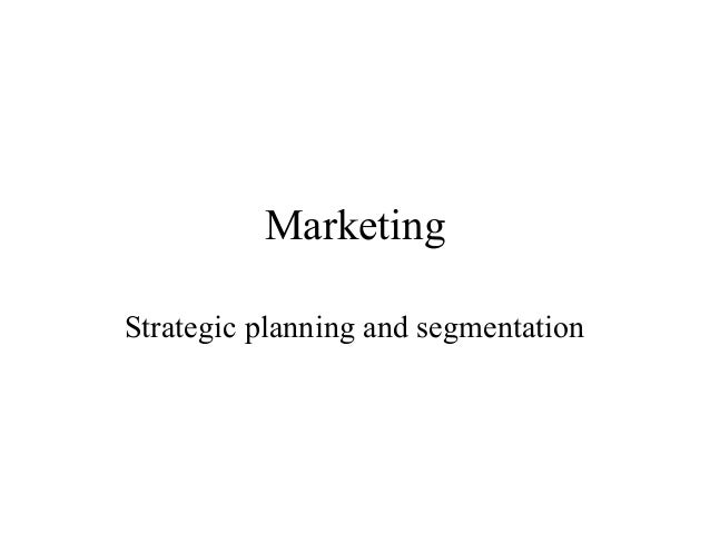 Marketing Strategic planning and segmentation