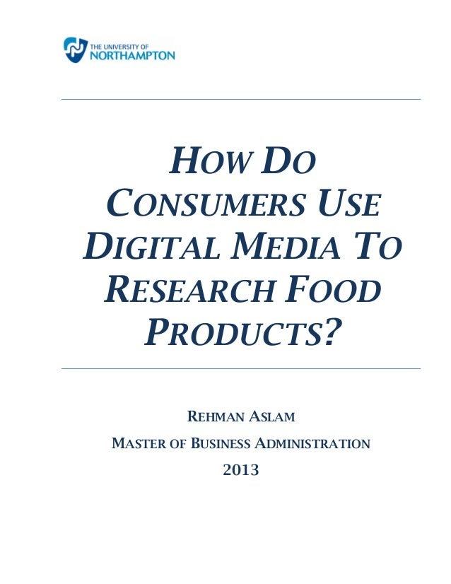 HOW DO CONSUMERS USE DIGITAL MEDIA TO RESEARCH FOOD PRODUCTS? REHMAN ASLAM MASTER OF BUSINESS ADMINISTRATION 2013