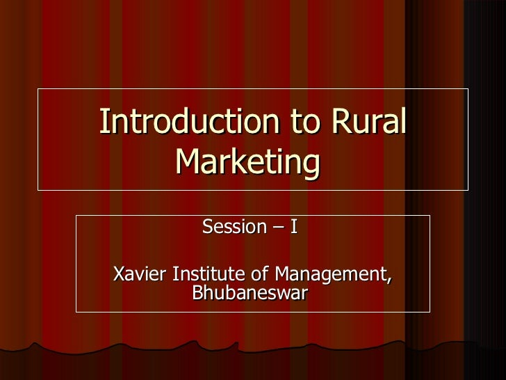 Introduction to Rural     Marketing          Session – I Xavier Institute of Management,          Bhubaneswar