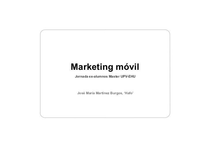 Marketing móvilJornada ex-alumnos Master UPV-EHU José María Martínez Burgos, 'Hafo'