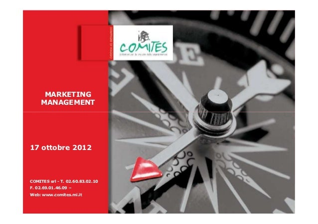 MARKETING    MANAGEMENT17 ottobre 2012COMITES srl - T. 02.60.83.02.10F. 02.69.01.46.09 –Dott. Giovanni VOLPEWeb: www.comit...