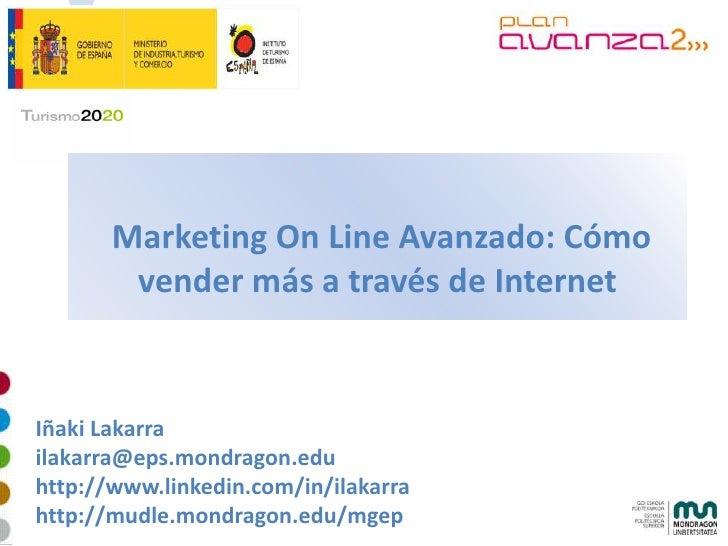Marketing On Line Avanzado: Cómo         vender más a través de Internet   Iñaki Lakarra ilakarra@eps.mondragon.edu http:/...