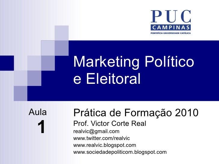Marketing Político e Eleitoral Prática de Formação 2010 Prof. Victor Corte Real [email_address] www.twitter.com/realvic ww...