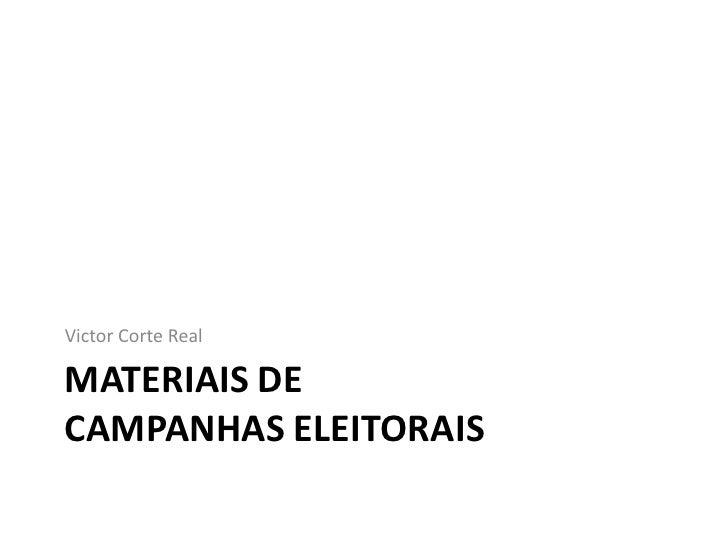 Victor Corte RealMATERIAIS DECAMPANHAS ELEITORAIS