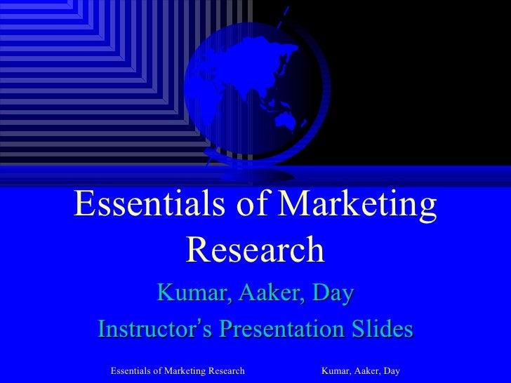 Essentials of Marketing       Research       Kumar, Aaker, Day Instructor's Presentation Slides  Essentials of Marketing R...