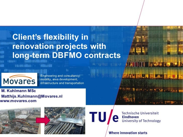 Client's flexibility in renovation projects with long-term DBFMO contracts M. Kuhlmann MSc Matthijs.Kuhlmann@Movares.nl ww...