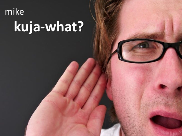 mike  kuja-what?