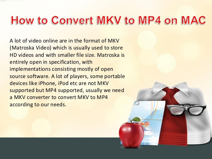 A lot of video online are in the format of MKV(Matroska Video) which is usually used to storeHD videos and with smaller fi...