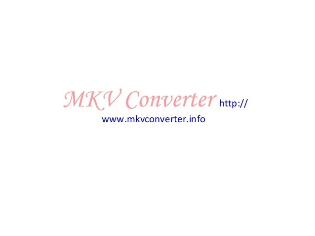 MKV Converter http:// www.mkvconverter.info