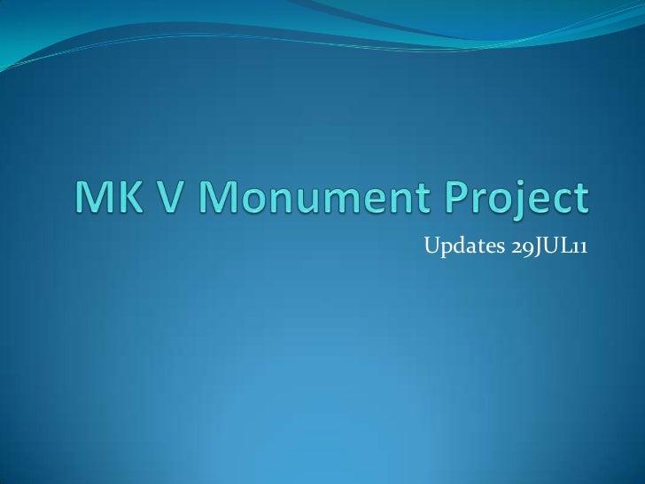 MK V Monument Project<br />Updates 29JUL11<br />