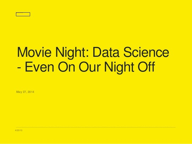 4/23/13 Movie Night: Data Science - Even On Our Night Off May 27, 2014