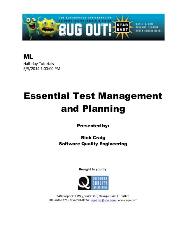 ML Half-day Tutorials 5/5/2014 1:00:00 PM Essential Test Management and Planning Presented by: Rick Craig Software Quality...